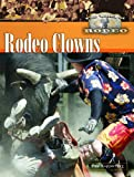 Rodeo Clowns (World of Rodeo) (1404205462) by Kupperberg, Paul