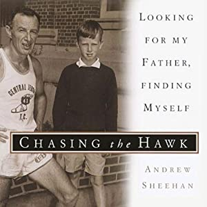 Chasing the Hawk: Looking for My Father, Finding Myself | [Andrew Sheehan]