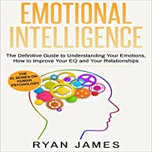 Emotional Intelligence: The Definitive Guide to Understanding Your Emotions, How to Improve Your EQ and Your Relationships: Emotional Intelligence, Book 1 | Livre audio Auteur(s) : Ryan James Narrateur(s) : Miguel Rodriguez