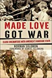 Made Love, Got War: Close Encounters with Americas Warfare State
