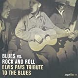 Blues vs. Rock and Roll: Elvis Pays Tribute to the Blues Various Artists