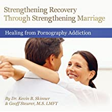 Strengthening Recovery Through Strengthening Marriage  by Kevin Skinner, Geoff Steurer Narrated by Kevin Skinner, Geoff Steurer