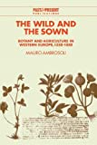 img - for The Wild and the Sown: Botany and Agriculture in Western Europe, 1350-1850 (Past and Present Publications) by Ambrosoli, Mauro (1997) Hardcover book / textbook / text book