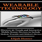 Wearable Technology: Discover 20 Trends and Interactive Mobile Sensor Devices to Include Medical, Wearable and Children's Devices | Elijah Hunter