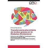 Transferencia placentaria de ácidos grasos en la Diabetes Gestacional: Influencia de la DMG en la antropometría...