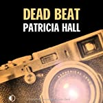 Dead Beat (       UNABRIDGED) by Patricia Hall Narrated by Julie Maisey