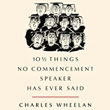 10 1/2 Things No Commencement Speaker Has Ever Said (       UNABRIDGED) by Charles Wheelan Narrated by Mark Boyett