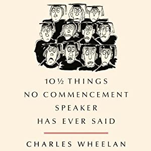 10 1/2 Things No Commencement Speaker Has Ever Said | [Charles Wheelan]