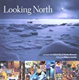 img - for Looking North: Art from the University of Alaska Museum by Alvin Amason (1998-06-03) book / textbook / text book