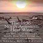The 1936 North American Heat Wave: The History of America's Deadly Heat Wave During the Dust Bowl and Great Depression Hörbuch von  Charles River Editors Gesprochen von: Jim D. Johnston