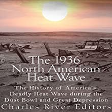 The 1936 North American Heat Wave: The History of America's Deadly Heat Wave During the Dust Bowl and Great Depression | Livre audio Auteur(s) :  Charles River Editors Narrateur(s) : Jim D. Johnston