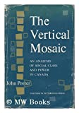 THE VERTICAL MOSAIC, An Analysis of Social Class and Power in Canada. (0802013570) by Porter, John.