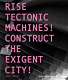 Rise Tectonic Machines!: Construct the Exigent City! (194180604X) by Marcus Shaffer