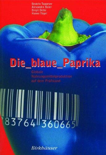 Die blaue Paprika: Globale Nahrungsmittelproduktion auf dem Prüfstand (German Edition)