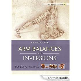 Anatomy for Arm Balances and Inversions: Yoga Mat Companion 4 (English Edition)