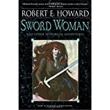 Sword Woman and Other Historical Adventuresby Robert E. Howard
