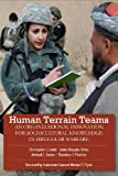 Human Terrain Teams: An Organizational Innovation for Sociocultural Knowledge in Irregular Warfare