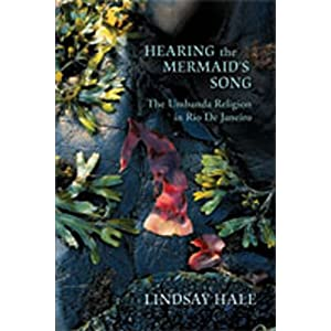 Hearing the Mermaid's Song: The Umbanda Religion in Rio de Janeiro Lindsay Hale