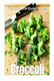 Jonathan Doue M.D. Broccoli: The Ultimate Recipe Guide: Over 30 Delicious & Healthy Recipes