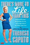 Theres More to Life Than This: Healing Messages, Remarkable Stories, and Insight About the Other Side from the Long Island Medium by Caputo, Theresa (2013) Hardcover