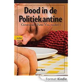 Dood in de Politiekantine: Commissaris Renz Vos - raadsels 1 - Nederlands (Dutch Edition)