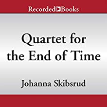 Quartet for the End of Time (       UNABRIDGED) by Johanna Skibsrud Narrated by Tandy Cronyn
