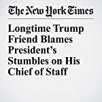 Longtime Trump Friend Blames President's Stumbles on His Chief of Staff   Michael D. Shear