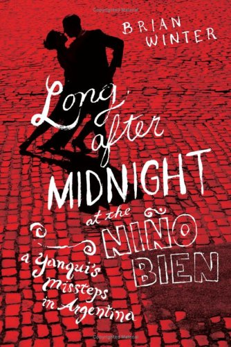 Long After Midnight at the Niño Bien: A Yanqui?s Missteps in Argentina