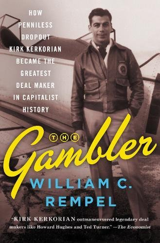 Book Cover: The Gambler: How Penniless Dropout Kirk Kerkorian Became the Greatest Deal Maker in Capitalist History