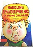 HANDLING BEHAVIOUR PROBLEMS IN YOUNG CHILDREN