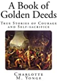 A Book of Golden Deeds: True Stories of Courage and Self-sacrifice