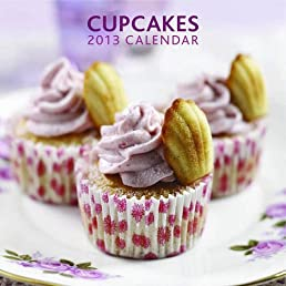 2013 Calendar: Cupcakes: 12-month calendar featuring wonderful photographs, with recipes and plenty of space to write in key events