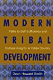 Modern Tribal Development: Paths to Self-Sufficiency and Cultural Integrity in Indian Country (Contemporary Native American Communities)