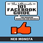The Ultimate 101 Facebook Guide for Branding, Marketing, and Business | Neo Monefa