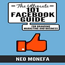 The Ultimate 101 Facebook Guide for Branding, Marketing, and Business (       UNABRIDGED) by Neo Monefa Narrated by Stephanie Quinn