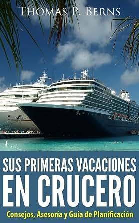 Amazon.com: Sus Primeras Vacaciones en Crucero: Consejos, Asesoría y