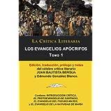 Los Evangelios Apócrifos Tomo 1, Colección La Crítica Literaria por el célebre crítico literario Juan Bautista...