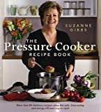 The Pressure Cooker Recipe Book: More Than 80 Different Recipes Using This Safe, Time-Saving and Energy-Efficient Way to Cook image