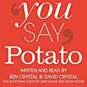 You Say Potato: A Book About Accents Audiobook by Ben Crystal, David Crystal Narrated by Ben Crystal, David Crystal, Jane Savage, Hilton McRae