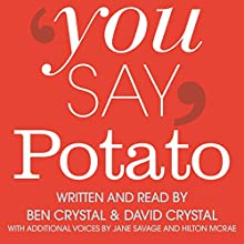 You Say Potato: A Book About Accents (       UNABRIDGED) by Ben Crystal, David Crystal Narrated by David Crystal, Ben Crystal, Jane Savage, Hilton McRae