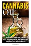 Cannabis Oil: The Ultimate Guide to Using Cannabis Oil for Disease Prevention, Skin Conditions And many More Powerful Health Benefits