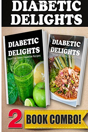 Sugar-Free Green Smoothie Recipes And Sugar-Free Thai Recipes: 2 Book Combo (Diabetic Delights ) front-675986