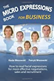 img - for The Micro Expressions Book for Business: How to read facial expressions for more effective negotiations, sales and recruitment book / textbook / text book