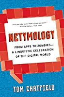 Netymology: From Apps to Zombies: A Linguistic Celebration of the Digital World Front Cover