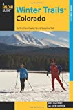 Winter Trails(TM) Colorado: The Best Cross-Country Ski And Snowshoe Trails (Winter Trails Series)