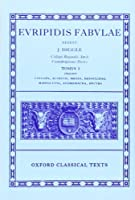 Euripides Fabulae: Vol. I: (Cyc., Alc., Med., Heracl., Hip., And., Hec.)