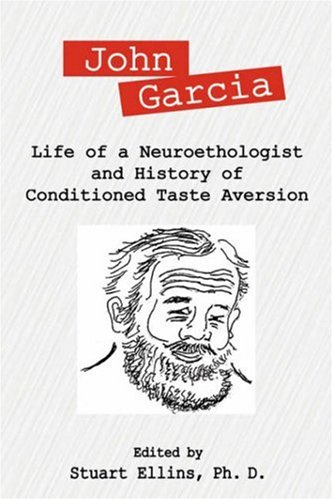 John Garcia: Life of a Neuroethologist and History of Conditioned Taste Aversion