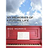 My Memories of a Future Life - the complete novel ~ Roz Morris