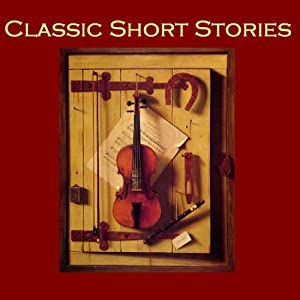 Classic Short Stories: From the Great Storywriters of the World | [Mark Twain, O. Henry, Thomas Hardy, Katherine Mansfield, Rudyard Kipling, Ambrose Bierce, Edgar Allan Poe]