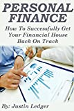 Personal Finance: How To Successfully Get Your Financial House Back On Track (Personal Finance, Personal Finance free books, personal finance simplified, ... finance books, personal finance management)